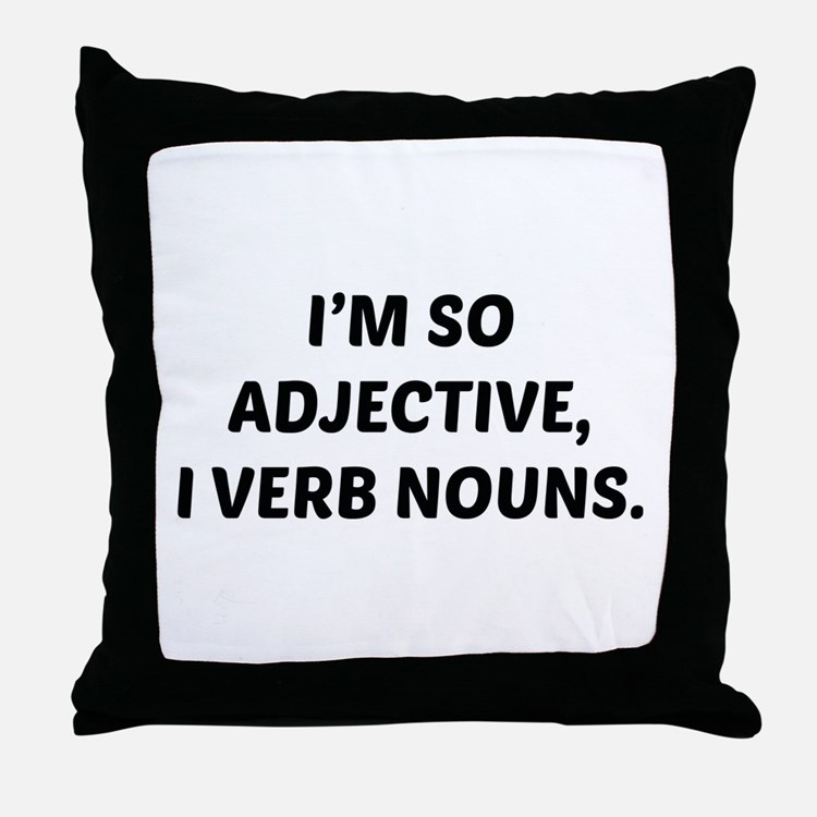 I'm So Adjective Throw Pillow