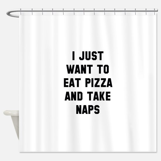 Eat Pizza And Take Naps Shower Curtain