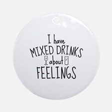 Mixed Drinks About Feelings Ornament (Round)