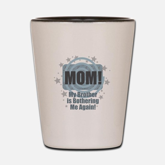 Mom Brother Bother Shot Glass
