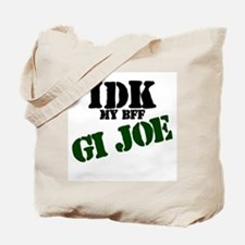 IDK my BFF GI Joe Tote Bag