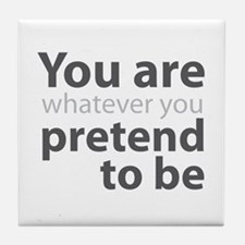 You are whatever you pretend to be Tile Coaster