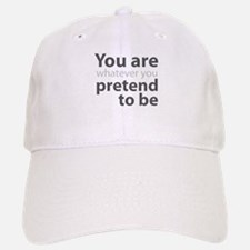 You are whatever you pretend to be Baseball Baseball Cap