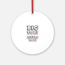 BIG TOE - LITTLE TOE! Round Ornament
