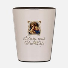Mary was Pro-Life (vertical) Shot Glass