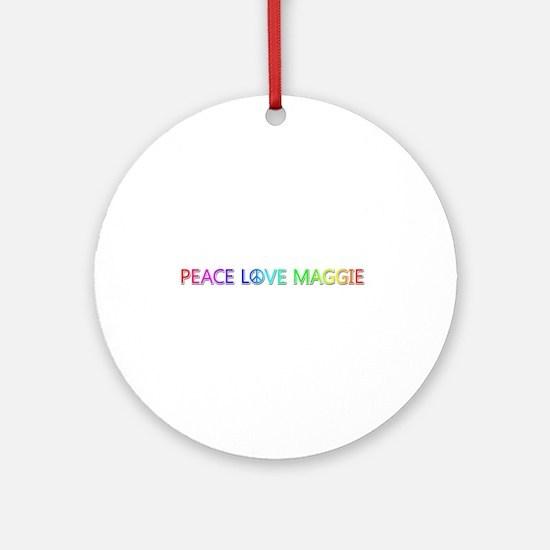 Peace Love Maggie Round Ornament