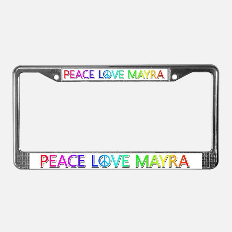 Peace Love Mayra License Plate Frame
