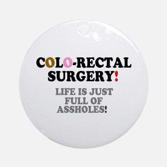 COLO-RECTAL SURGERY - LIFE IS JUST Round Ornament