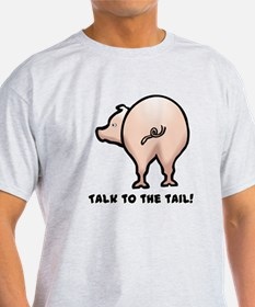 Talk to the Tail Pig T-Shirt