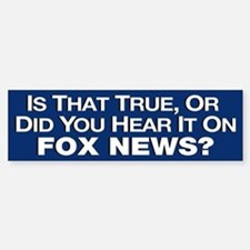 True or Fox News? Bumper Bumper Sticker