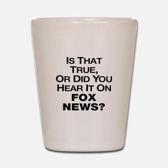 True or Fox News? Shot Glass