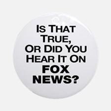 True or Fox News? Ornament (Round)