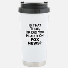 True or Fox News? Travel Mug