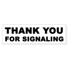 Thank You For Signaling Bumper Bumper Sticker