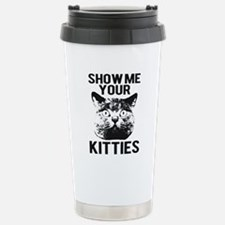 SHOW ME YOUR KITTIES T-SHIRT Stainless Steel Trave