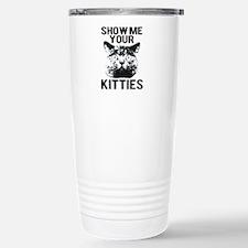 SHOW ME YOUR KITTIES T-SHIRT Travel Mug