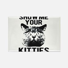 SHOW ME YOUR KITTIES T-SHIRT Rectangle Magnet