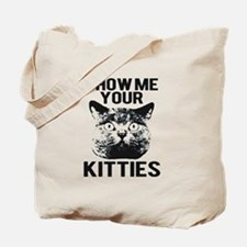 SHOW ME YOUR KITTIES T-SHIRT Tote Bag