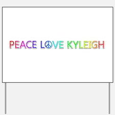Peace Love Kyleigh Yard Sign