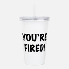 You're Fired Acrylic Double-wall Tumbler