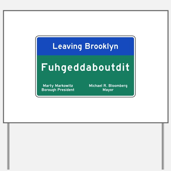 Fuhgeddaboudit, Brooklyn, NY Yard Sign