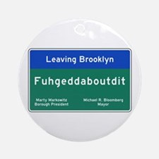 Fuhgeddaboudit, Brooklyn, NY Round Ornament