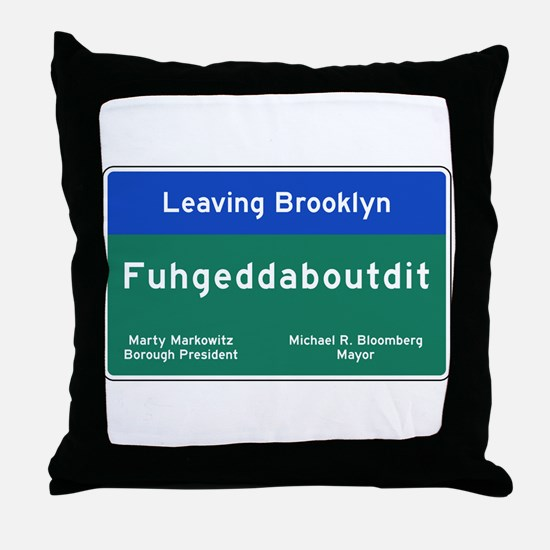 Fuhgeddaboudit, Brooklyn, NY Throw Pillow