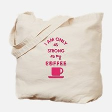 I AM ONLY AS STRONG... Tote Bag