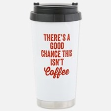 There's A Good Chance T Stainless Steel Travel Mug