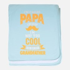 I AM CALLED PAPA BECAUSE I AM WAY TOO baby blanket