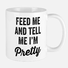 Feed Me And Tell Me I'm Pretty Mugs