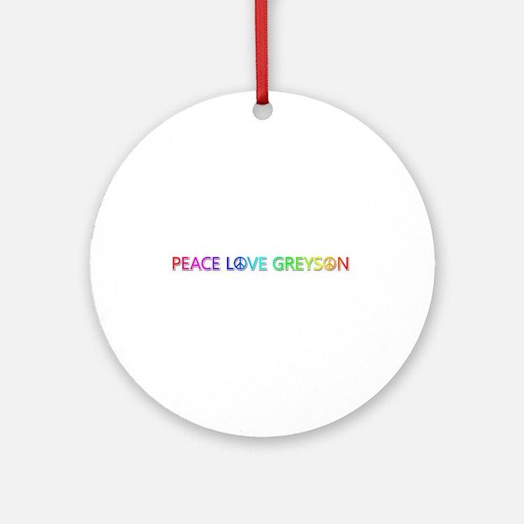 Peace Love Greyson Round Ornament