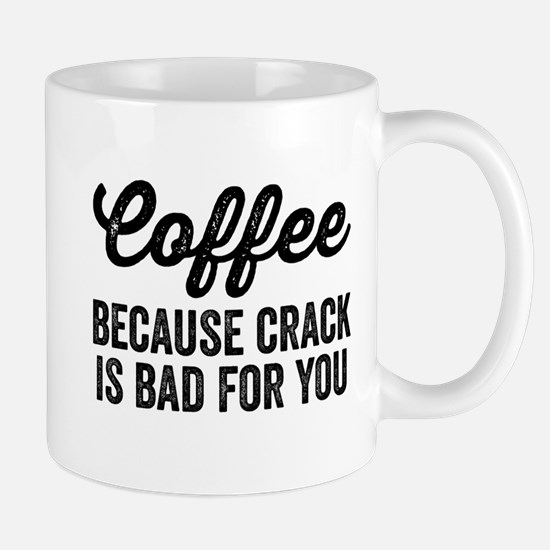 Coffee Because Crack Is Bad For You Mugs
