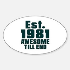 Est. 1981 Awesome Till End Birthday Sticker (Oval)