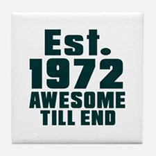 Est. 1972 Awesome Till End Birthday D Tile Coaster