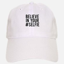 Believe in your selfie Baseball Baseball Cap