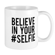 Believe in your selfie Mug