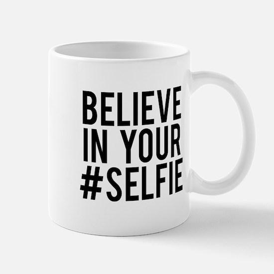 Believe in your selfie Mug