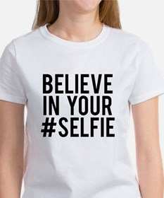 Believe in your selfie Women's T-Shirt