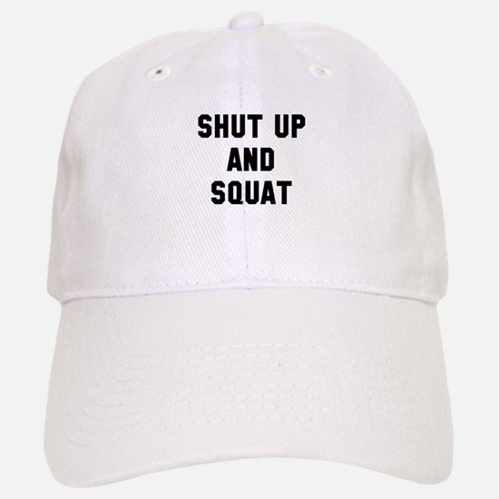 Shut up and squat Baseball Baseball Cap