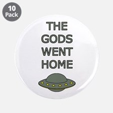 """The Gods Went Home 3.5"""" Button (10 pack)"""