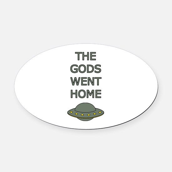 The Gods Went Home Oval Car Magnet