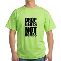 Drop Beats, Not Bombs 2 Green T-Shirt