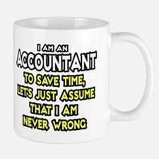 Accountant...Assume I Am Never Wrong Tee Shirt Mug