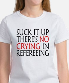 There's No Crying In Refereeing T-Shirt