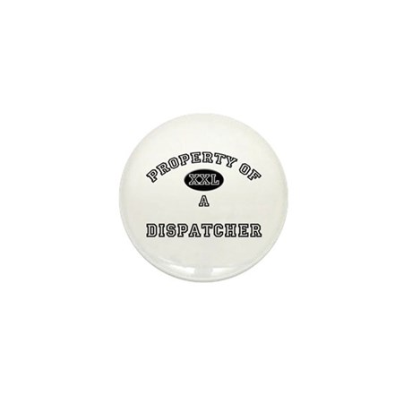 Property of a Dispatcher Mini Button (10 pack)