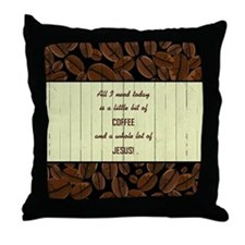 ALL I NEED TODAY... Throw Pillow