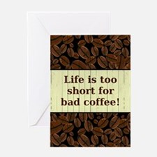 LIFE IS TOO SHORT... Greeting Cards