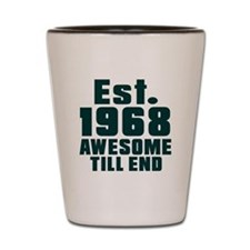 Est. 1968 Awesome Till End Birthday Des Shot Glass