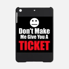 Dont Make Me Give You A Ticket iPad Mini Case
